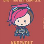 Baby your a complete knock out